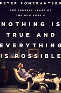 Nothing is True and Everything is Possible   by Peter Pomerantsev http://www.amazon.com/Nothing-Is-True-Everything-Possible/dp/1610394550